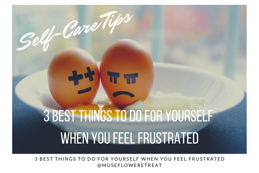 3 Best Things To Do For Yourself When You Feel Frustrated Blog Cover
